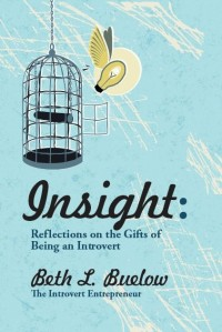 Insight: Reflections on the Gifts of Being an Introvert by Beth Buelow, The Introvert Entrepreneur